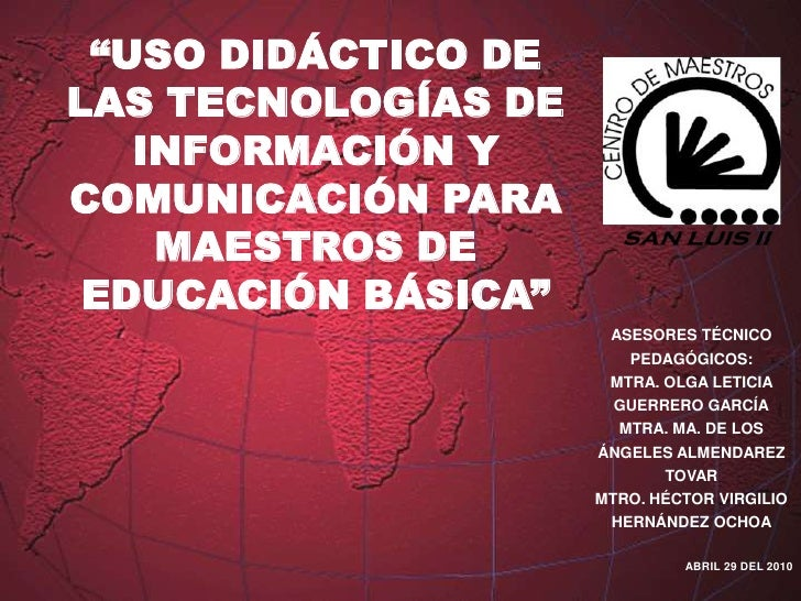 """""""USO DIDÁCTICO DE LAS TECNOLOGÍAS DE INFORMACIÓN Y COMUNICACIÓN PARA MAESTROS DE EDUCACIÓN BÁSICA""""<br />ASESORES TÉCNICO P..."""