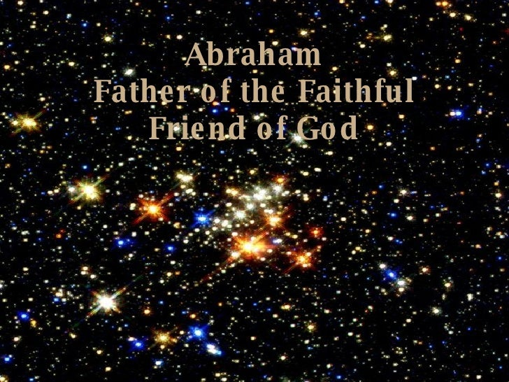 Abraham Father of the Faithful Friend of God