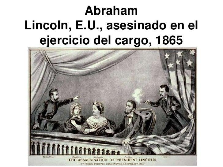 Abraham Lincoln, E.U., asesinado en el    ejercicio del cargo, 1865
