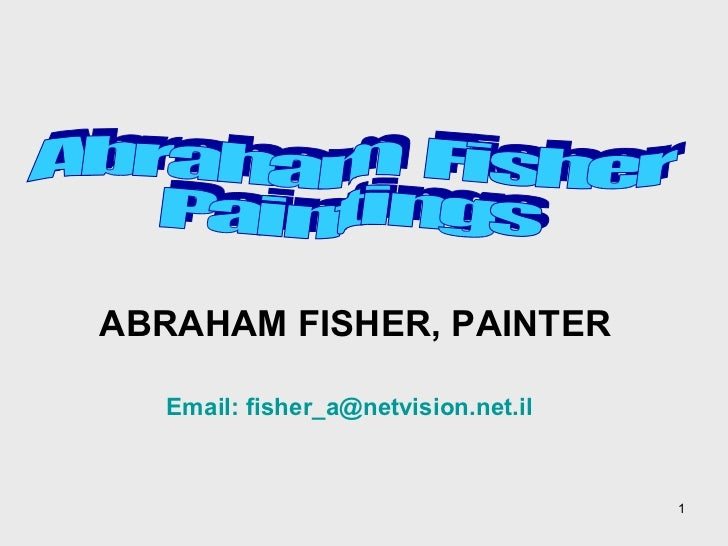 Email:  [email_address] Abraham  Fisher Paintings ABRAHAM FISHER, PAINTER