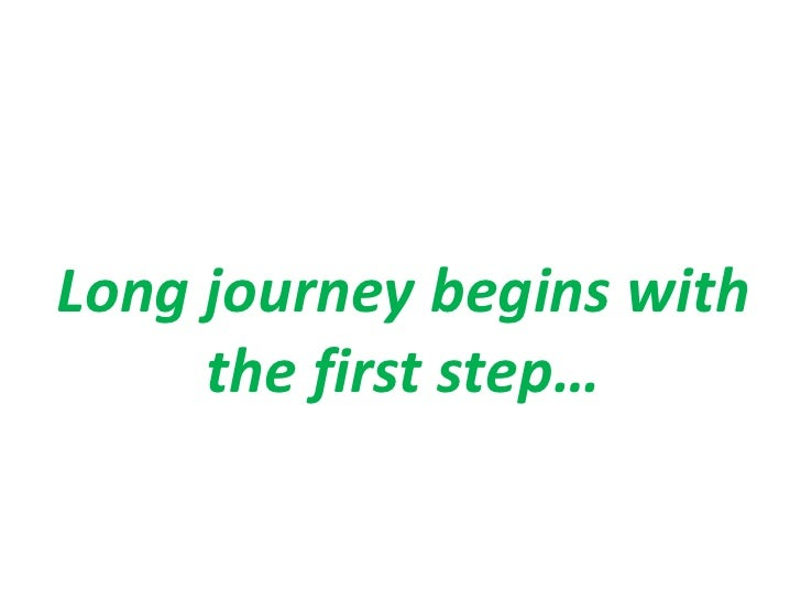 Long journey begins with the first step…<br />