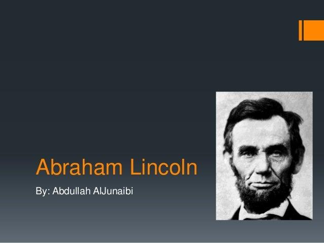 Abraham LincolnBy: Abdullah AlJunaibi