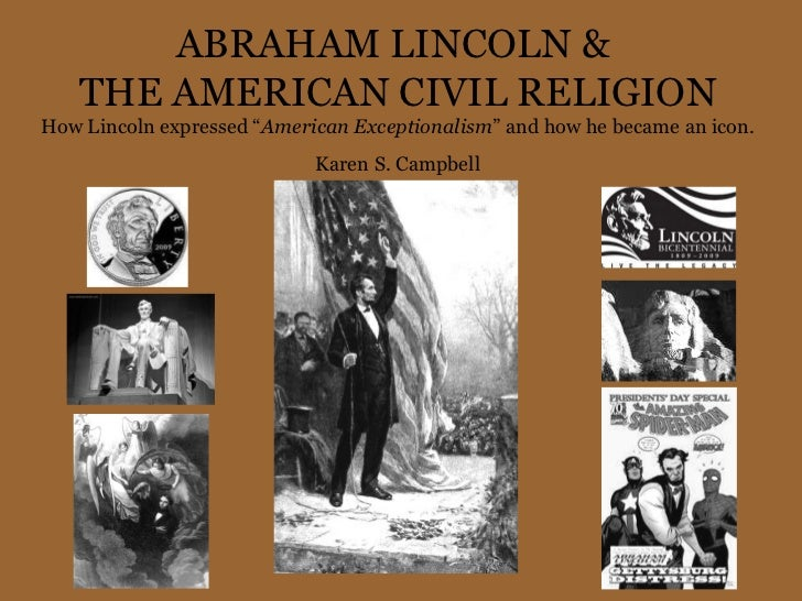 """ABRAHAM LINCOLN &  THE AMERICAN CIVIL RELIGION How Lincoln expressed """" American Exceptionalism """" and how he became an icon..."""