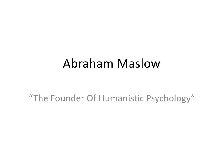 "Abraham Maslow<br />""The Founder Of Humanistic Psychology""<br />"