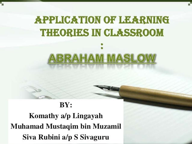 Application of Learning       Theories in Classroom                  :             BY:    Komathy a/p LingayahMuhamad Must...