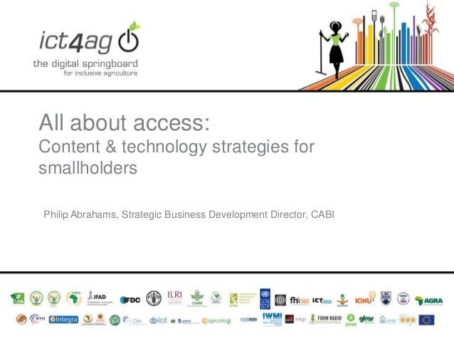 All about access: Content & technology strategies for smallholders Philip Abrahams, Strategic Business Development Directo...