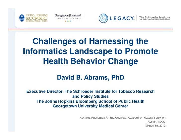 Challenges of Harnessing theInformatics Landscape to Promote     Health Behavior Change               David B. Abrams, PhD...