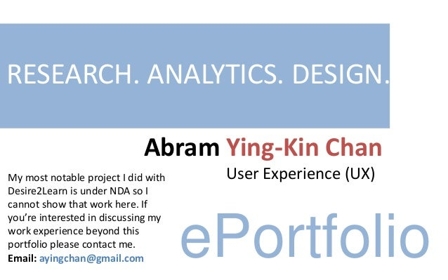 Abram Ying-Kin Chan User Experience (UX) RESEARCH. ANALYTICS. DESIGN. ePortfolio My most notable project I did with Desire...