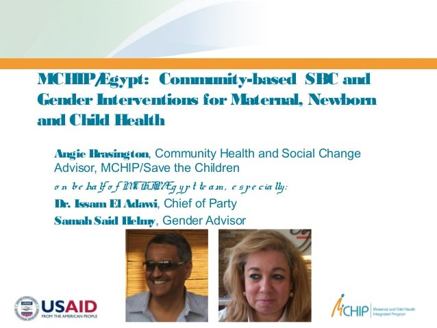 MCHIP/Egypt: Community-based SBC and GenderInterventions forMaternal, Newborn and Child Health Angie Brasington, Community...