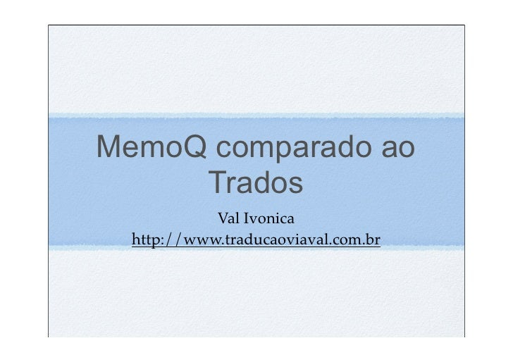 MemoQ comparado ao      Trados            Val Ivonica  http://www.traducaoviaval.com.br