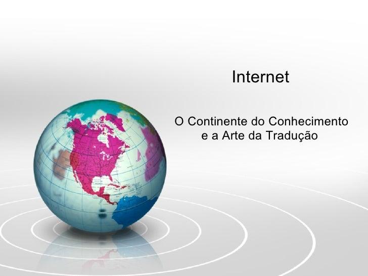 Internet  O Continente do Conhecimento e a Arte da Tradução