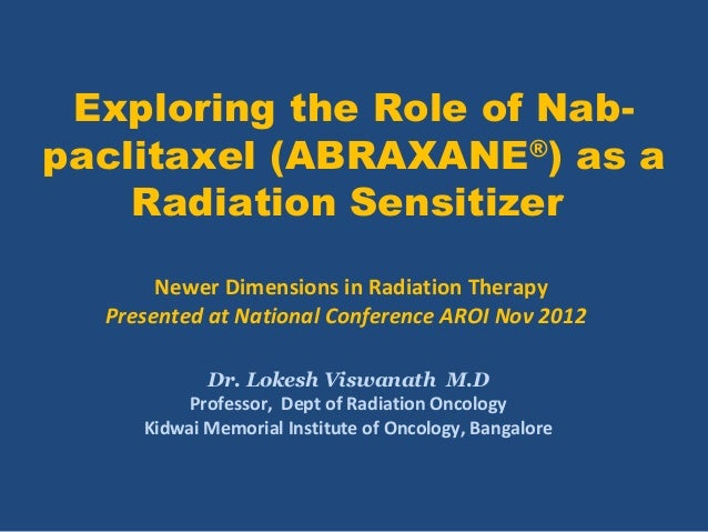 Exploring the Role of Nab-paclitaxel (ABRAXANE®) as a    Radiation Sensitizer       Newer Dimensions in Radiation Therapy ...