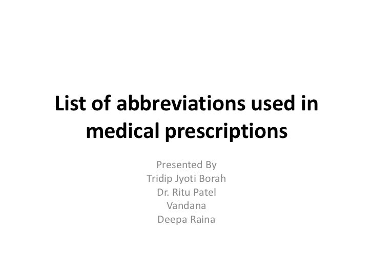List of abbreviations used in    medical prescriptions            Presented By          Tridip Jyoti Borah             Dr....