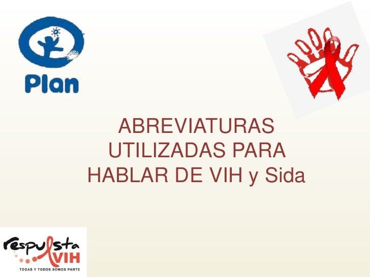 ABREVIATURAS  UTILIZADAS PARA HABLAR DE VIH y Sida
