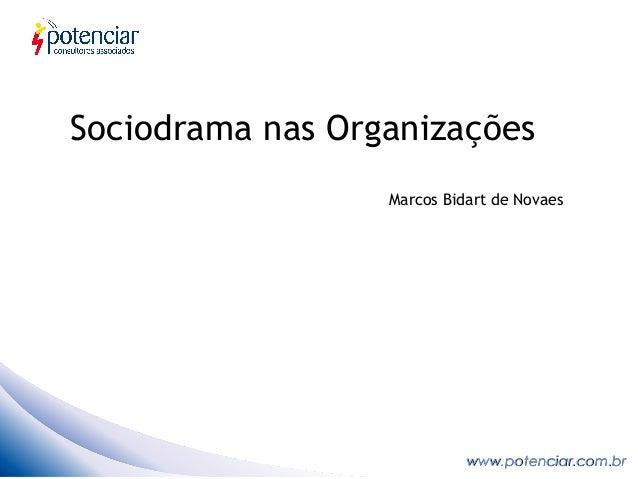Sociodrama nas Organizações                  Marcos Bidart de Novaes                            www.potenciar.com.br