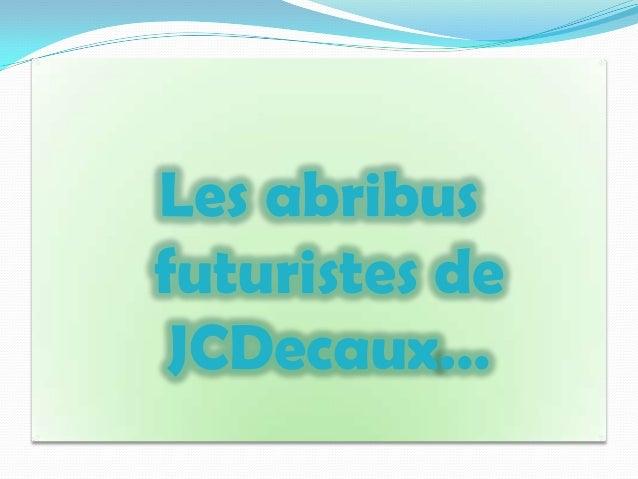 Les abribusfuturistes de JCDecaux…