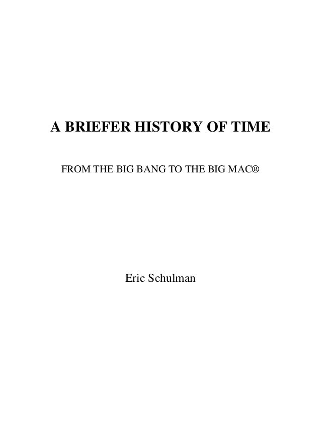 A BRIEFER HISTORY OF TIME FROM THE BIG BANG TO THE BIG MAC® Eric Schulman