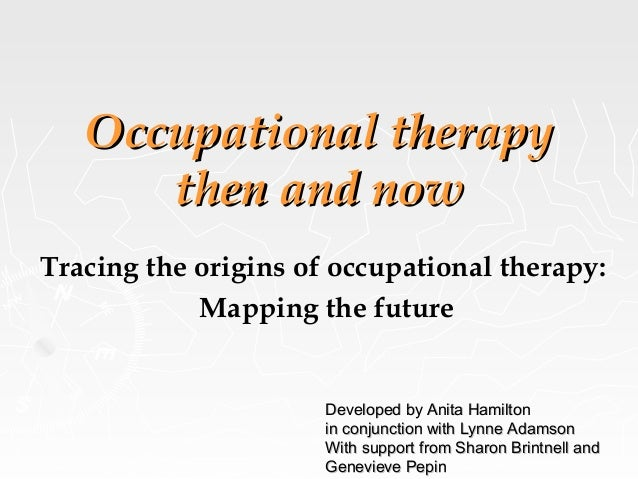 Occupational therapyOccupational therapythen and nowthen and nowTracing the origins of occupational therapy:Mapping the fu...