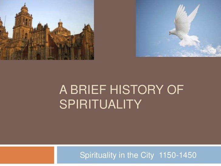 A Brief History of Spirituality<br />Spirituality in the City  1150-1450    <br />