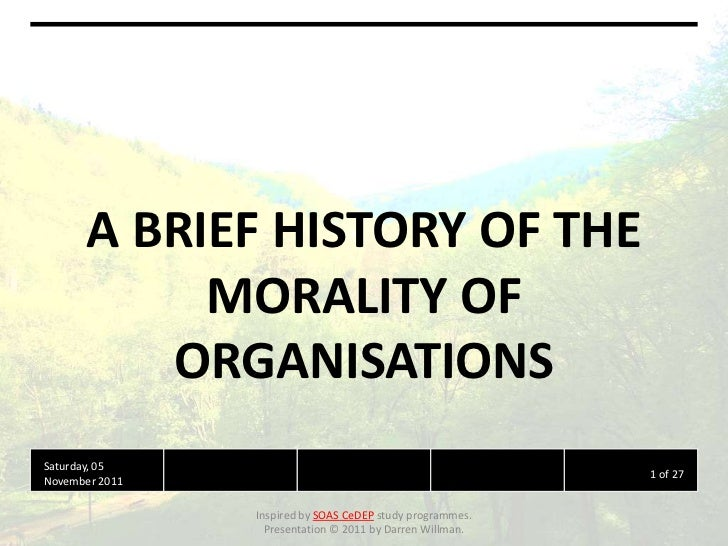 A BRIEF HISTORY OF THE            MORALITY OF          ORGANISATIONSSaturday, 05                                          ...