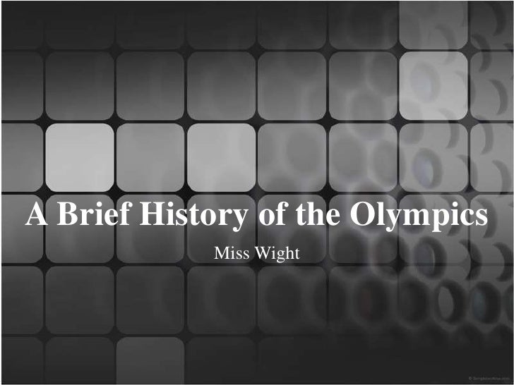 A BriefHistory of the Olympics<br />Miss Wight<br />