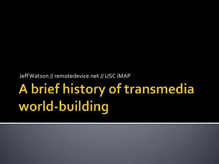 A brief history of transmedia world-building<br />Jeff Watson // remotedevice.net // USC iMAP<br />