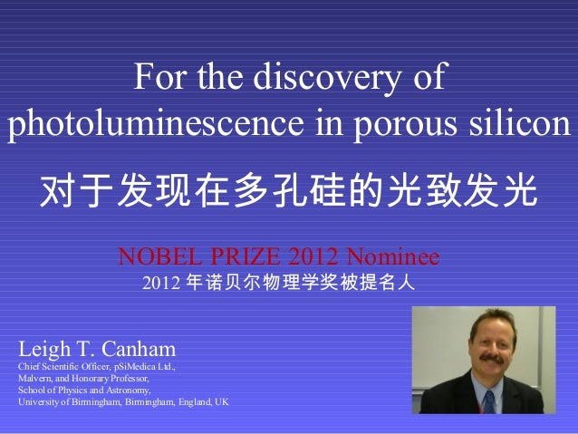 For the discovery ofphotoluminescence in porous silicon对于发现在多孔硅的光致发光Leigh T. CanhamChief Scientific Officer, pSiMedica Ltd...