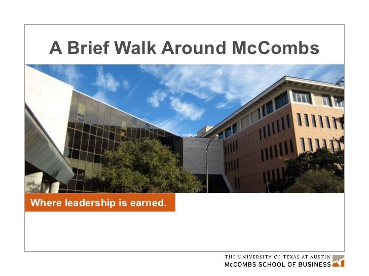 A Brief Walk Around McCombs Where leadership is earned.