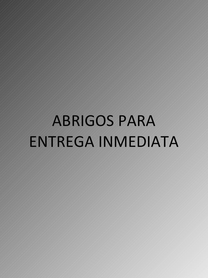 ABRIGOS PARA ENTREGA INMEDIATA