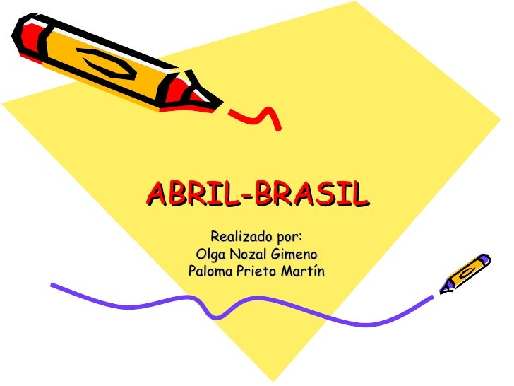 ABRIL-BRASIL Realizado por: Olga Nozal Gimeno Paloma Prieto Martín