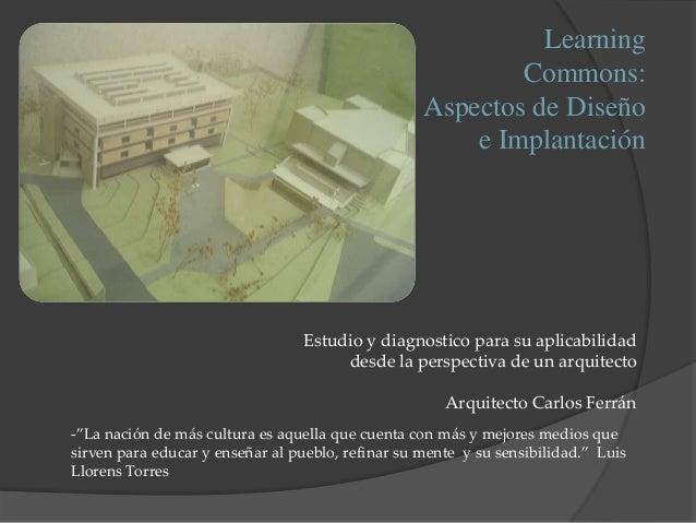 """LearningCommons:Aspectos de Diseñoe Implantación-""""La nación de más cultura es aquella que cuenta con más y mejores medios ..."""