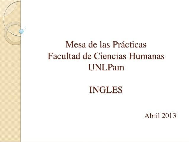 Mesa de las PrácticasFacultad de Ciencias HumanasUNLPamINGLESAbril 2013