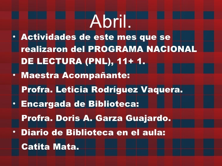 Abril. <ul><li>Actividades de este mes que se realizaron del PROGRAMA NACIONAL DE LECTURA (PNL), 11+ 1.  </li></ul><ul><li...
