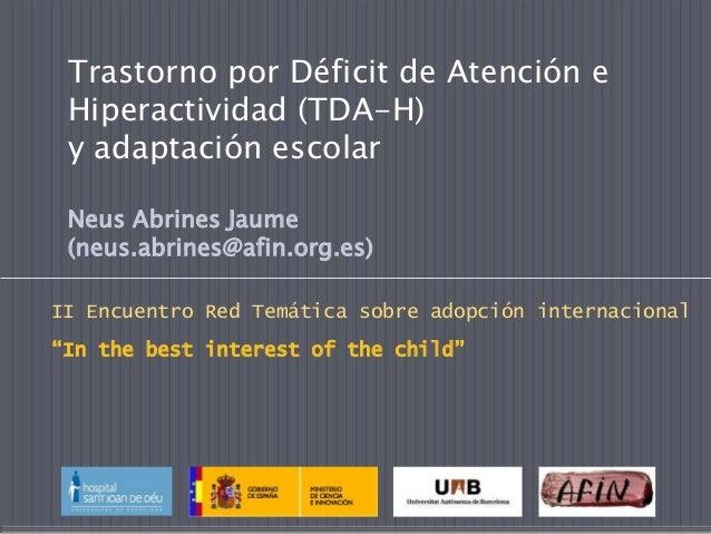 Trastorno por Déficit de Atención e Hiperactividad (TDA-H) y adaptación escolar Neus Abrines Jaume (neus.abrines@afin.org....