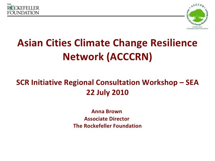 Asian Cities Climate Change Resilience Network (ACCCRN) SCR Initiative Regional Consultation Workshop – SEA 22 July 2010 A...