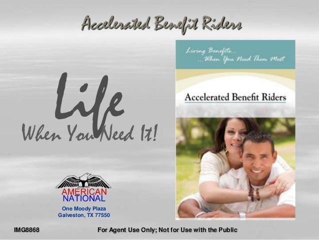 Accelerated Benefit Riders  Life  When You Need It!  One Moody Plaza Galveston, TX 77550  IMG8868  For Agent Use Only; Not...