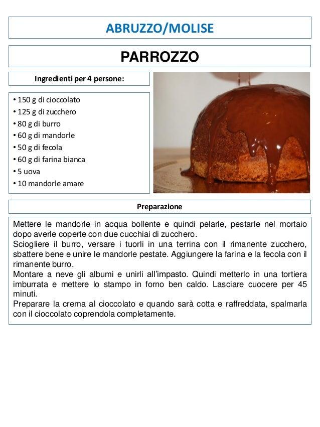 ABRUZZO/MOLISE PARROZZO Ingredienti per 4 persone: • 150 g di cioccolato • 125 g di zucchero • 80 g di burro • 60 g di man...