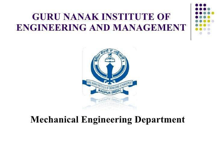 GURU NANAK INSTITUTE OF ENGINEERING AND MANAGEMENT <ul><li>Mechanical Engineering Department </li></ul>