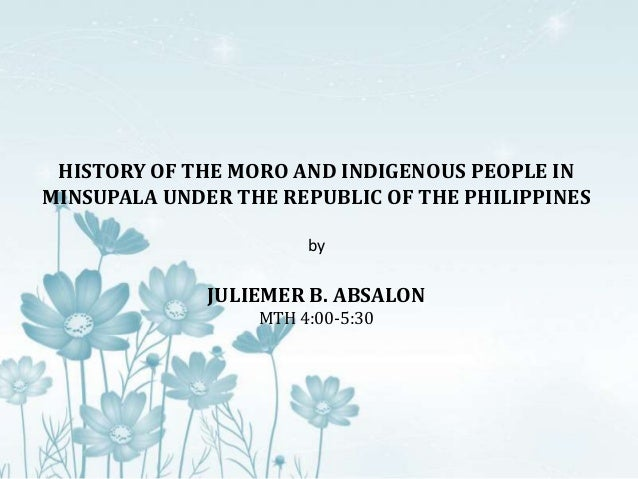 History of the moro and indigenous people in minsupala for A b salon republic