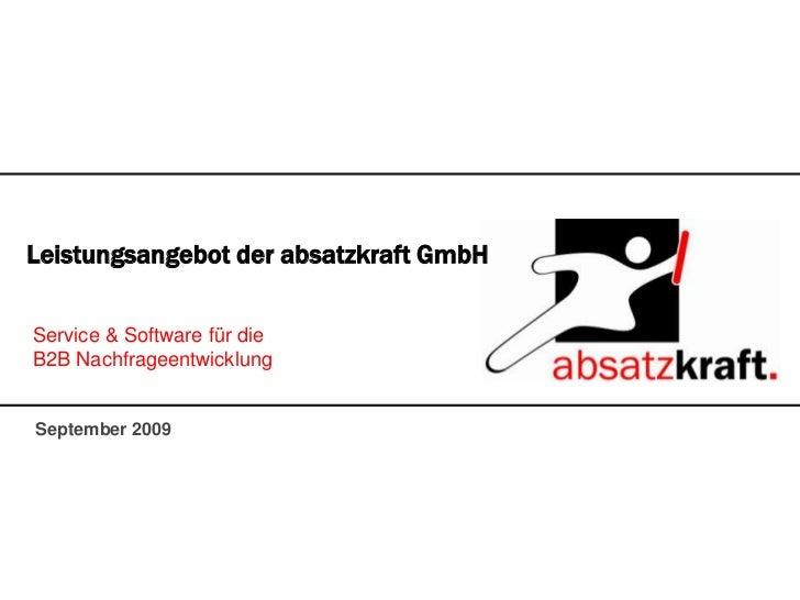 Leistungsangebot der absatzkraft GmbH<br />Service & Software für die B2B Nachfrageentwicklung<br />September 2009<br />