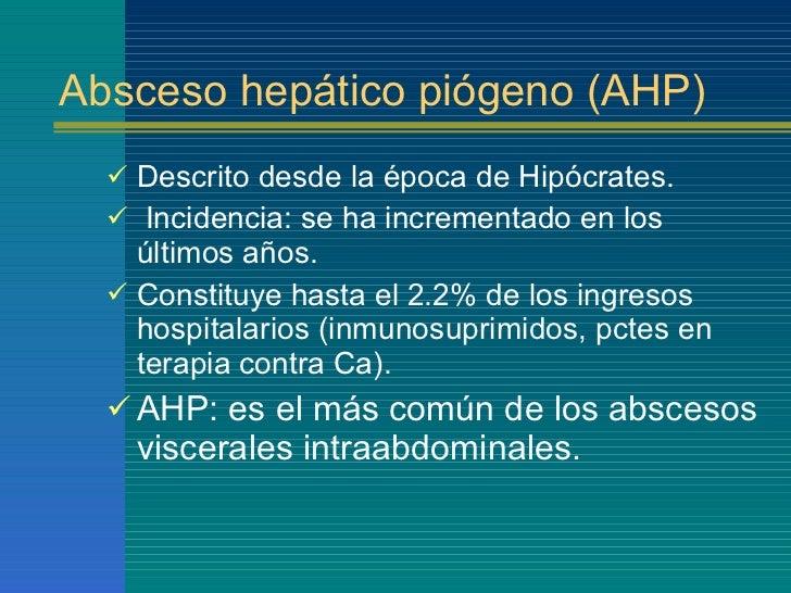 Absceso hepático piógeno (AHP) <ul><li>Descrito desde la época de Hipócrates. </li></ul><ul><li>Incidencia: se ha incremen...