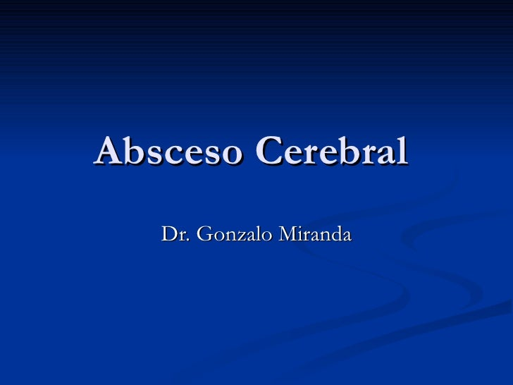 Absceso Cerebral  Dr. Gonzalo Miranda