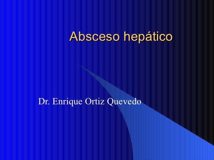Absceso hepático Dr. Enrique Ortiz Quevedo