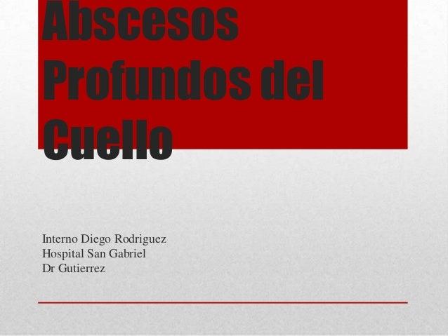 AbscesosProfundos delCuelloInterno Diego RodriguezHospital San GabrielDr Gutierrez