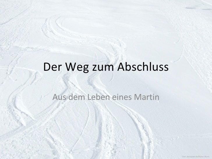 Der Weg zum Abschluss Aus dem Leben eines Martin Foto: aboutpixel.de/Rainer Sturm