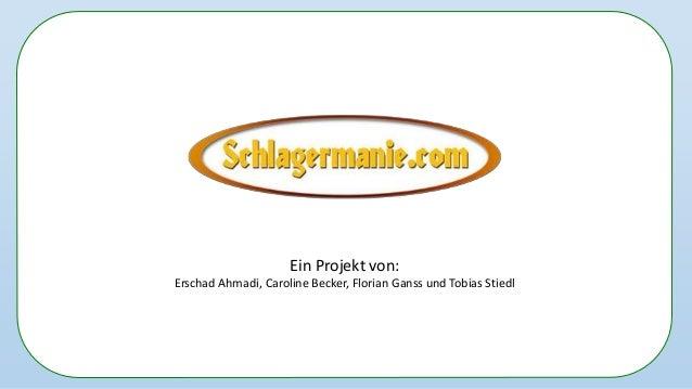 Ein Projekt von: Erschad Ahmadi, Caroline Becker, Florian Ganss und Tobias Stiedl