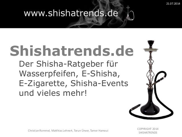 COPYRIGHT 2014 SHISHATRENDS 21.07.2014 Christian Rommel, Matthias Lehnert, Torun Ünver, Tamer Hamoui Shishatrends.de Der S...