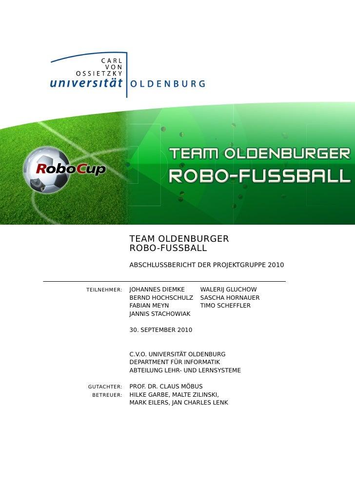 TEAM OLDENBURGER              ROBO-FUSSBALL              ABSCHLUSSBERICHT DER PROJEKTGRUPPE 2010TEILNEHMER:   JOHANNES DIE...