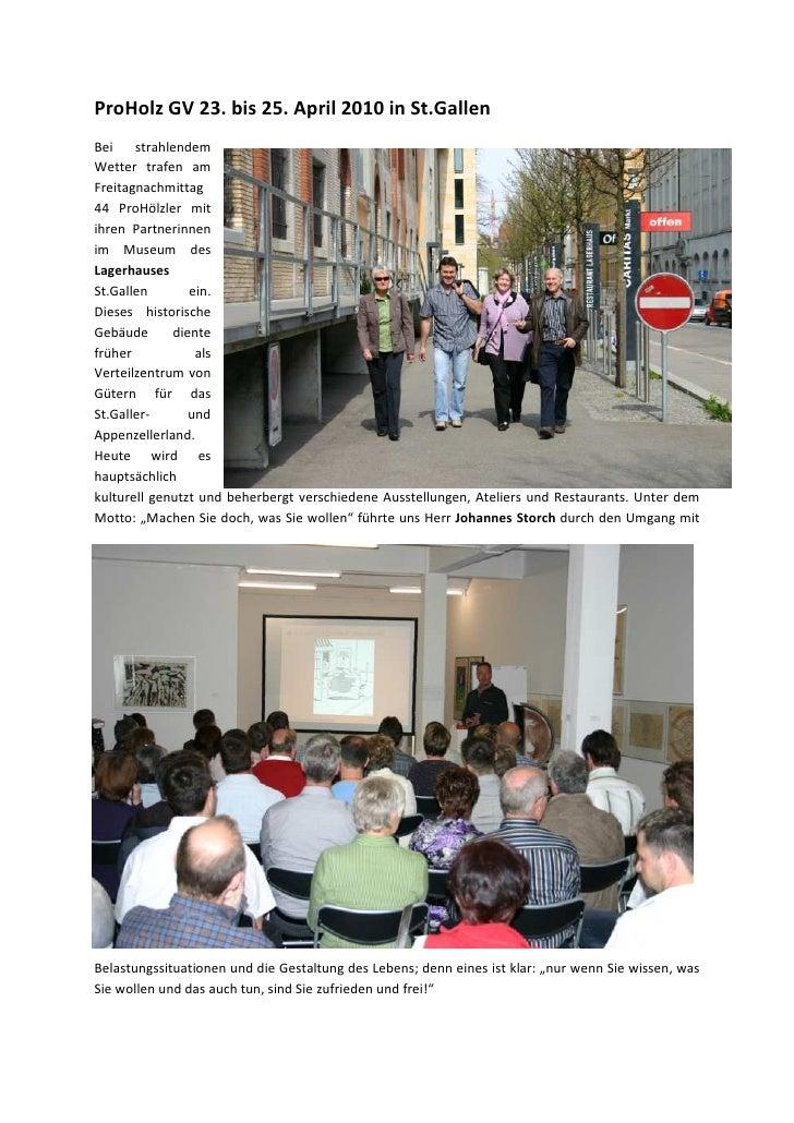 ProHolz GV 23. bis 25. April 2010 in St.Gallen Bei    strahlendem Wetter trafen am Freitagnachmittag 44 ProHölzler mit ihr...