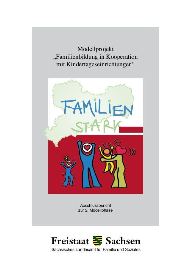 """Abschlussbericht zur 2. Modellphase Modellprojekt """"Familienbildung in Kooperation mit Kindertageseinrichtungen"""" Freistaat ..."""